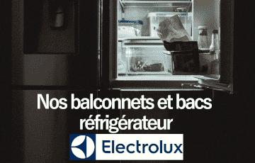 Nos balconnets et bacs réfrigérateur Electrolux