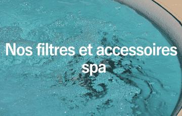 Nos filtres et accessoires spa